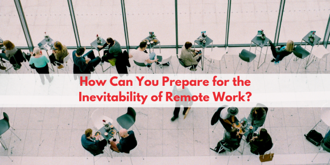 How Can You Prepare for the Inevitability of Remote Work?